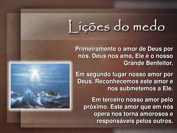 Primeiramente o amor de Deus por nós. Deus nos ama, Ele é o nosso Grande Benfeitor.