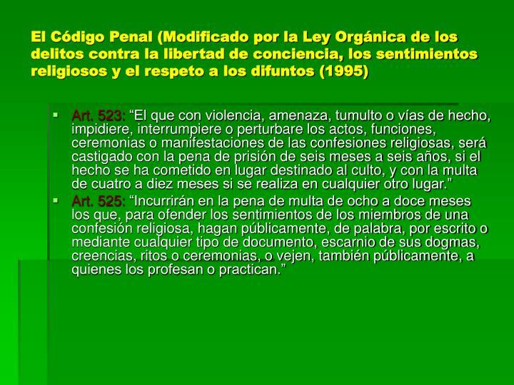 El Código Penal (Modificado por la Ley Orgánica de los delitos contra la libertad de conciencia, los sentimientos religiosos y el respeto a los difuntos (1995)