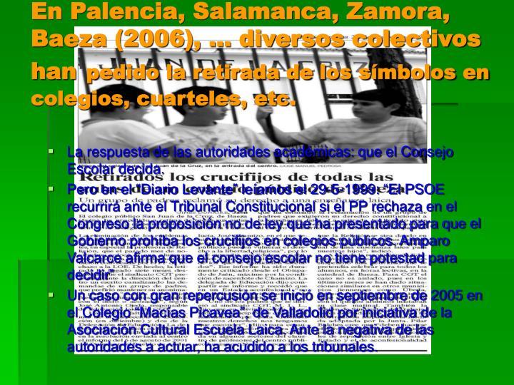 En Palencia, Salamanca, Zamora, Baeza (2006), … diversos colectivos han