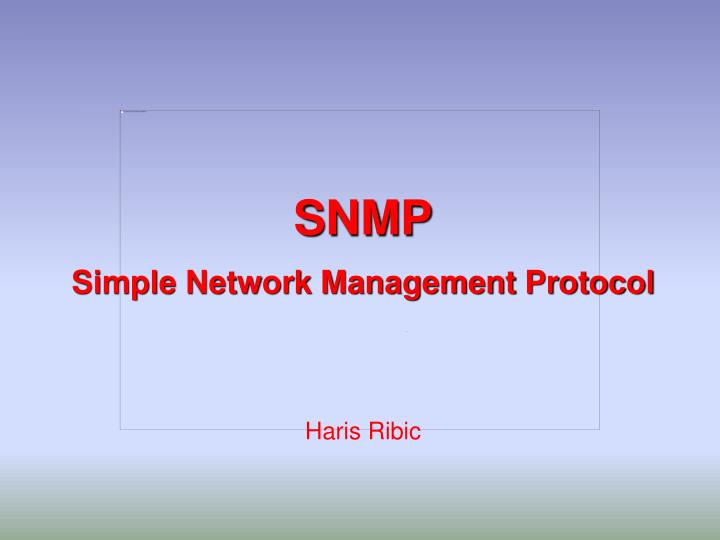 Snmp simple network management protocol haris ribic