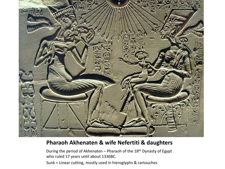 Pharaoh Akhenaten & wife Nefertiti & daughters