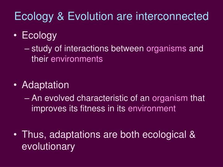 Ecology & Evolution are interconnected