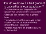how do we know if a trait gradient is caused by a local adaptation