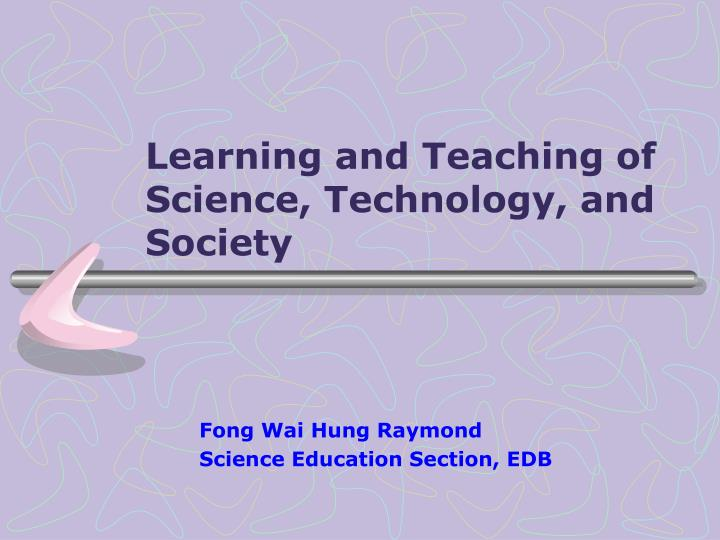Learning and teaching of science technology and society