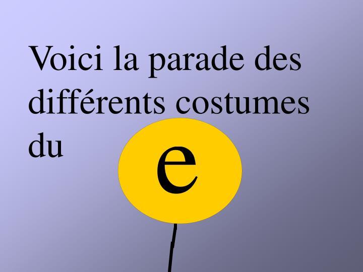 Voici la parade des différents costumes      du