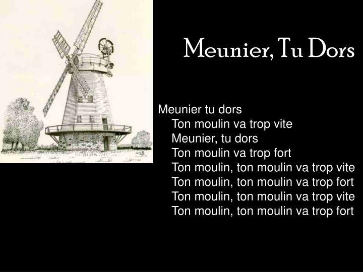Meunier, Tu Dors