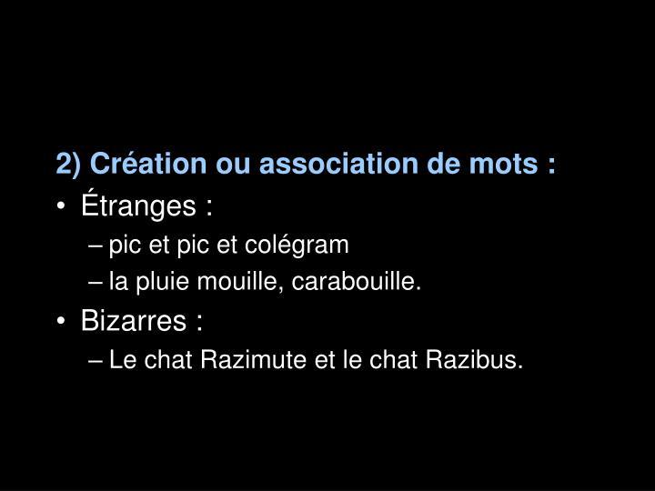 2) Création ou association de mots :