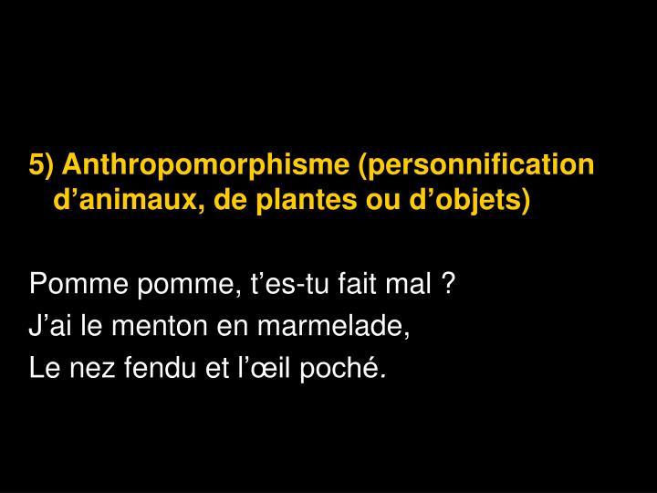 5) Anthropomorphisme(personnification d'animaux, de plantes ou d'objets)