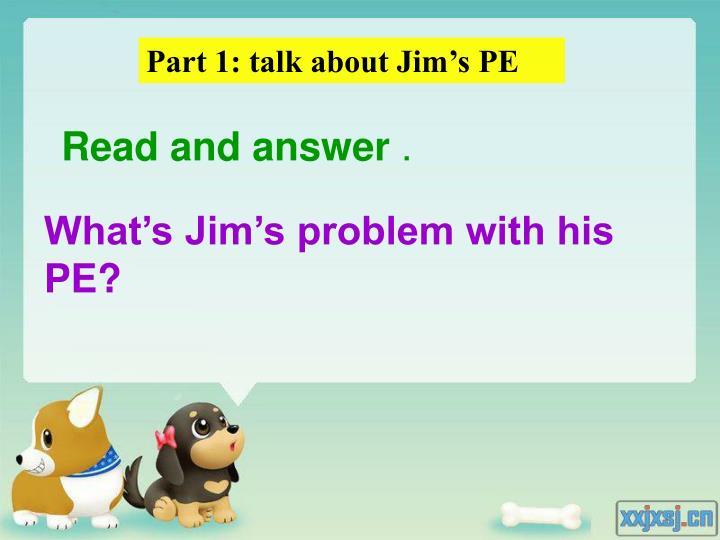 Part 1: talk about Jim's PE