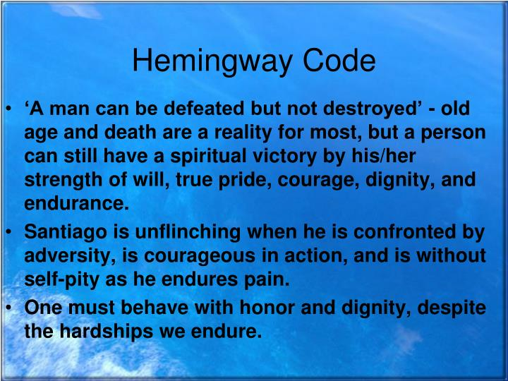 the hemingway code In ernest hemingway's novel, the old man and the sea, santiago demonstrates the traits of the code hero the hemingway's code hero covers the principal ideals of honor, courage, and endurance in a misfortune life.