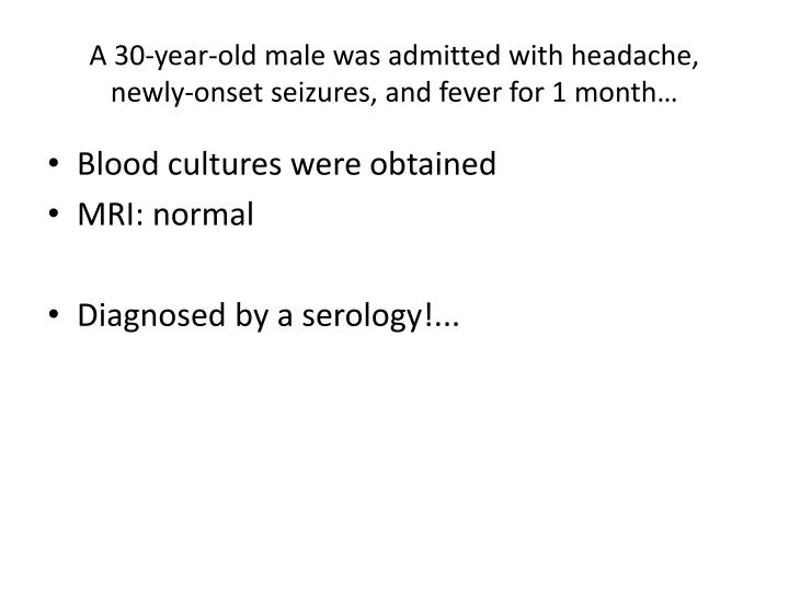 A 30-year-old male was admitted with headache, newly-onset seizures, and fever for 1 month…