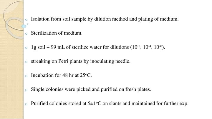 Isolation from soil sample by dilution method and plating of medium