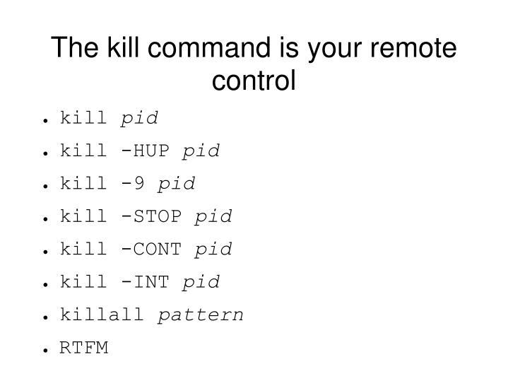 The kill command is your remote control