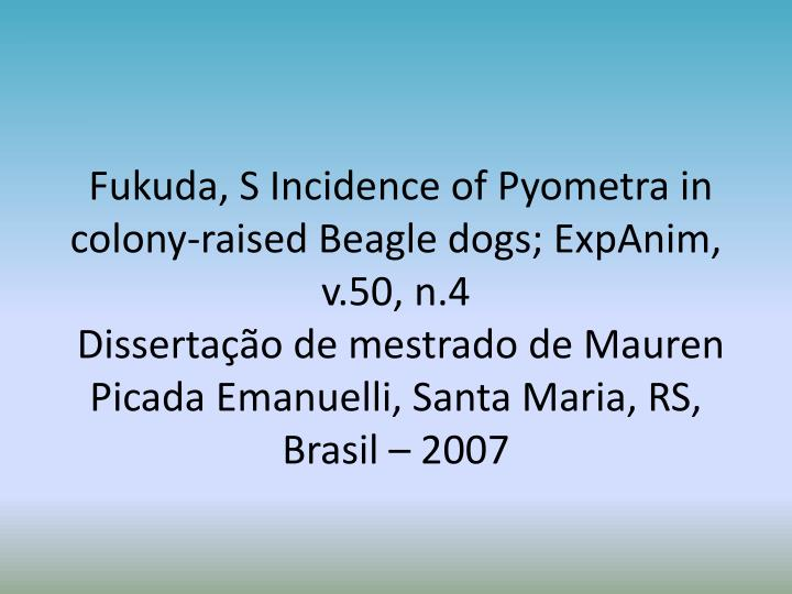 Fukuda, S Incidence of Pyometra in colony-raised Beagle dogs; ExpAnim, v.50, n.4