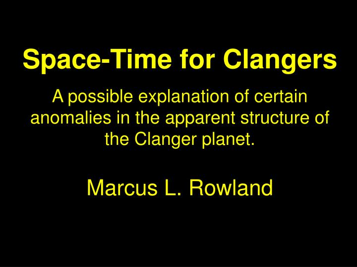 Space-Time for Clangers
