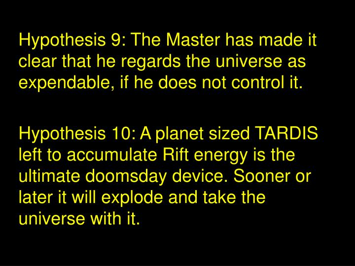 Hypothesis 9: The Master has made it clear that he regards the universe as expendable, if he does not control it.