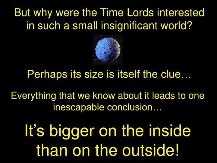 But why were the Time Lords interested in such a small insignificant world?