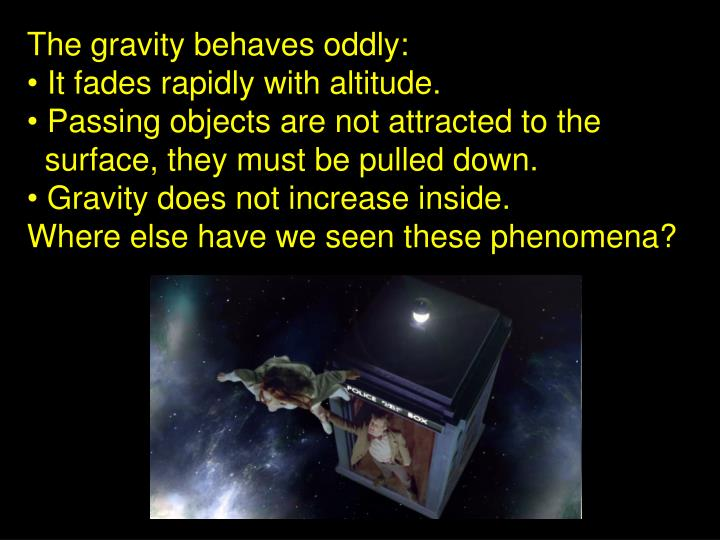 The gravity behaves oddly: