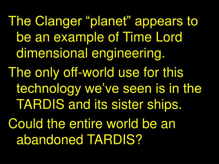 "The Clanger ""planet"" appears to be an example of Time Lord dimensional engineering."
