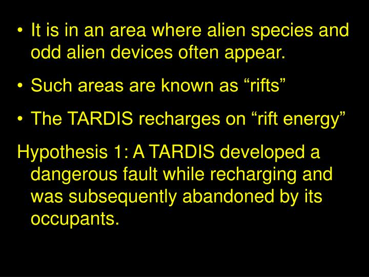 It is in an area where alien species and odd alien devices often appear.