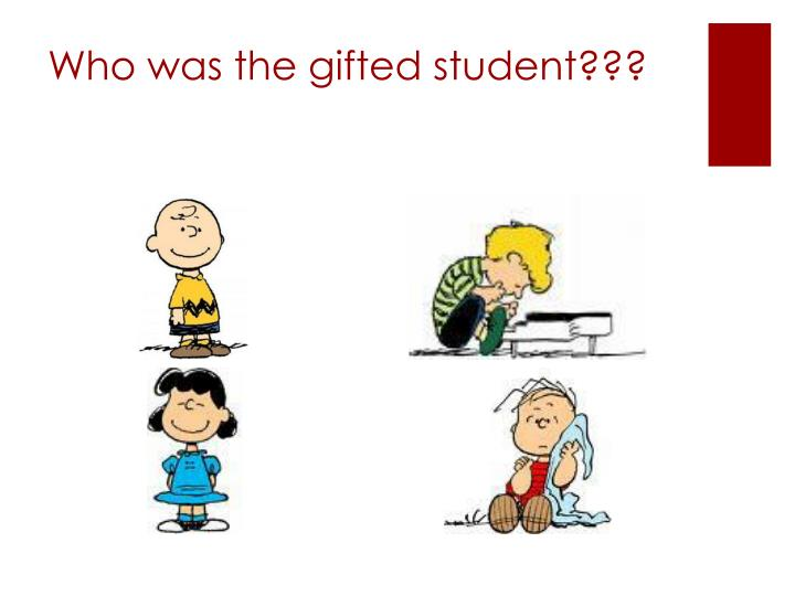 Who was the gifted student???