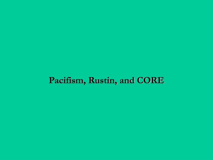 Pacifism, Rustin, and CORE