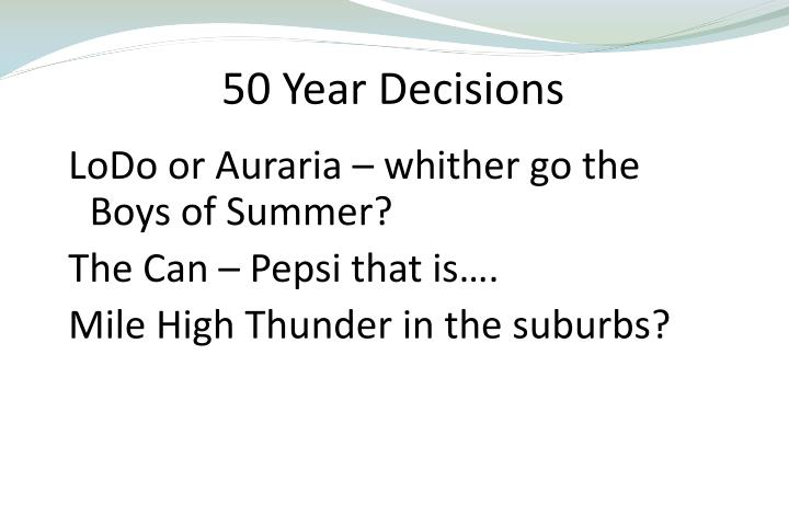 50 Year Decisions