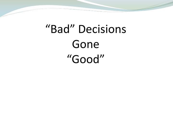 """""""Bad"""" Decisions"""