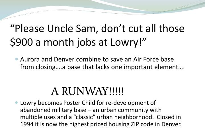 """Please Uncle Sam, don't cut all those $900 a month jobs at Lowry!"""