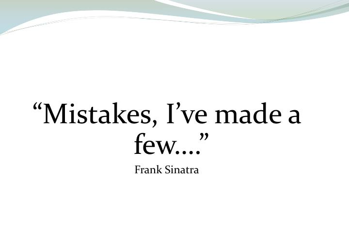 """Mistakes, I've made a few…."""
