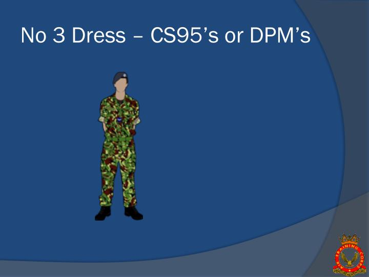 No 3 Dress – CS95's or DPM's