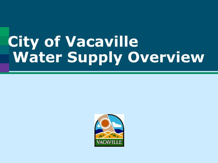 City of vacaville water supply overview