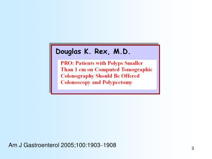 Douglas K. Rex, M.D.