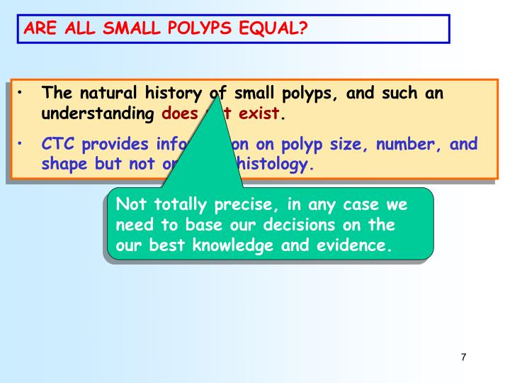 ARE ALL SMALL POLYPS EQUAL?