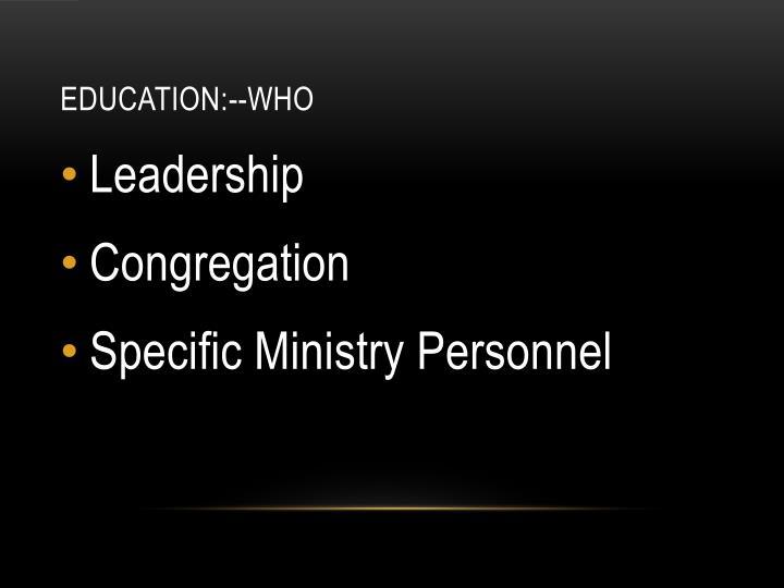 EDUCATION:--Who