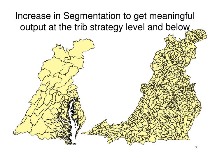 Increase in Segmentation to get meaningful output at the trib strategy level and below