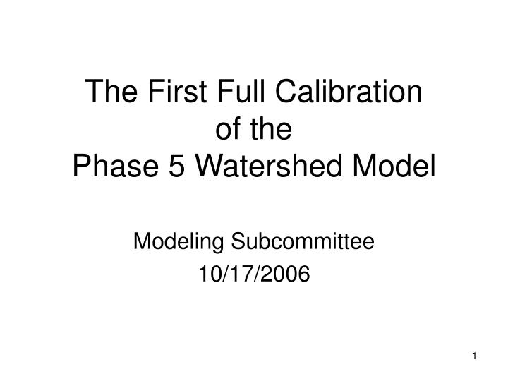 The first full calibration of the phase 5 watershed model