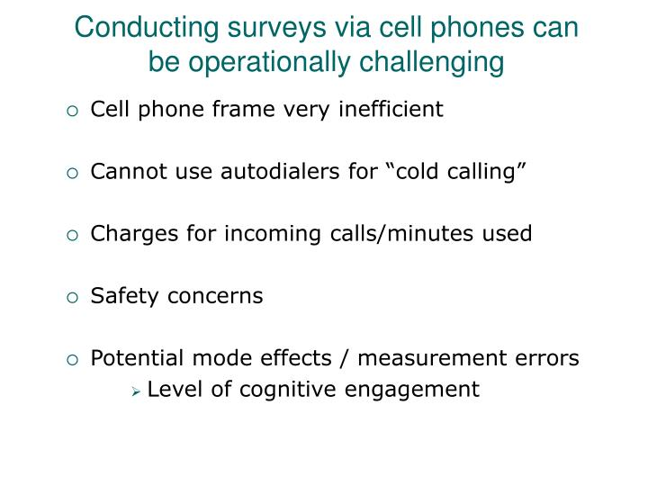 Conducting surveys via cell phones can be operationally challenging