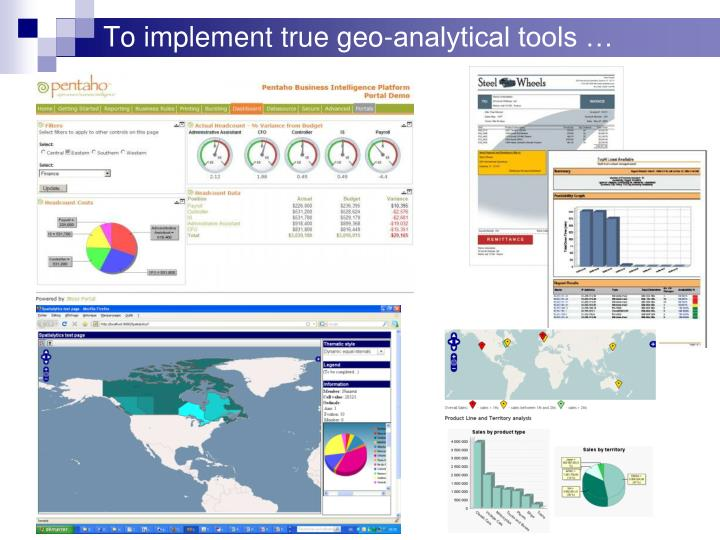 To implement true geo-analytical tools …