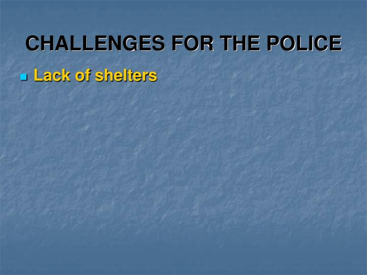 CHALLENGES FOR THE POLICE