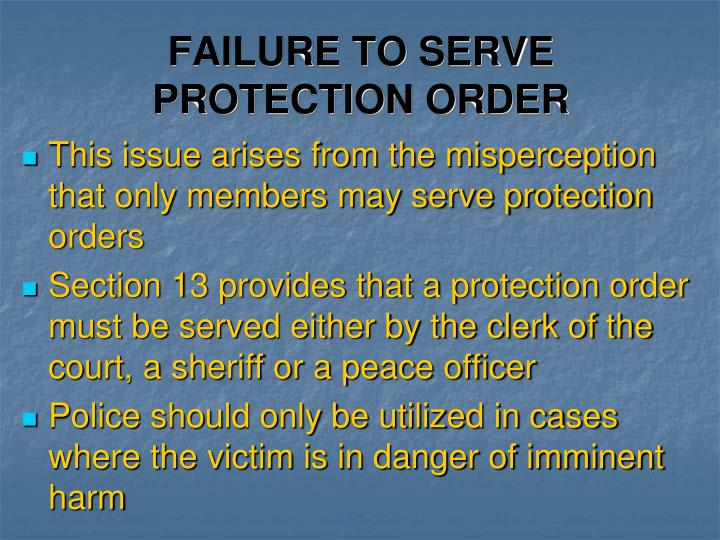 FAILURE TO SERVE PROTECTION ORDER