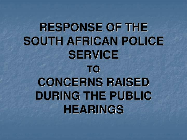 Response of the south african police service to concerns raised during the public hearings