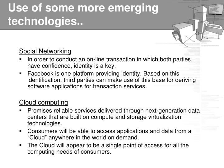 Use of some more emerging technologies..