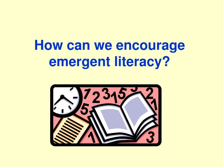 How can we encourage emergent literacy?
