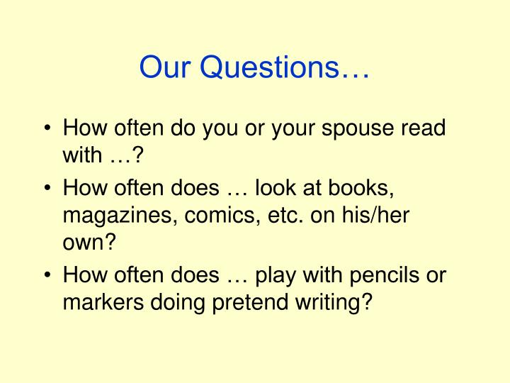 Our Questions…