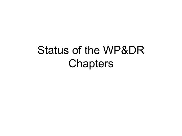 Status of the wp dr chapters