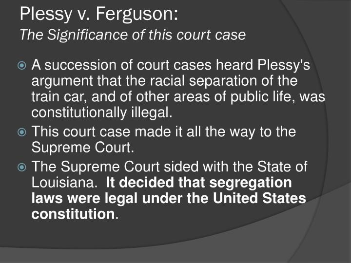 plessy v. ferguson essays Free supreme court of the united states essay plessy vs fergusonbr br plessy v ferguson a nbspvery important case of 1896 in which the supreme court of the united.