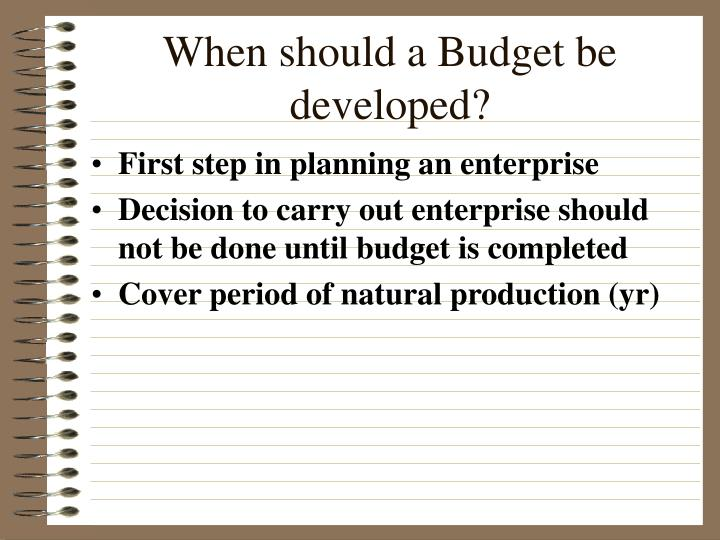 When should a Budget be developed?
