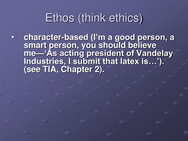 Ethos (think ethics)