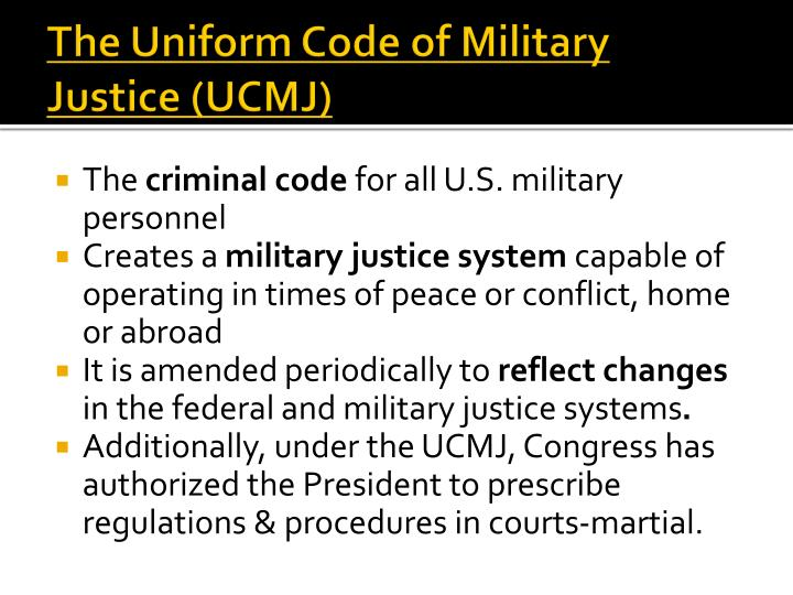 The Uniform Code of Military Justice (UCMJ)